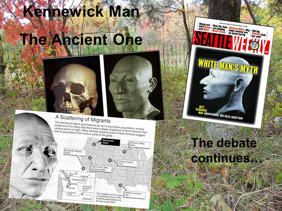 Kennewick Man The Ancient One The debate continues…
