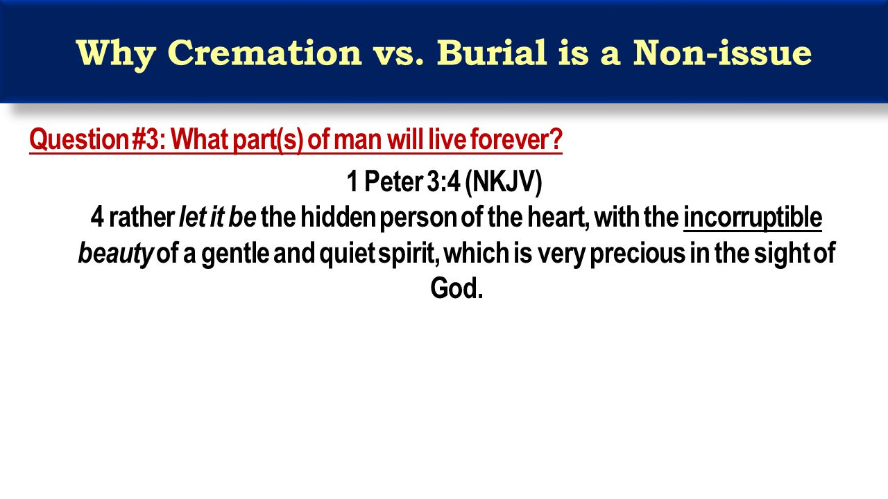 Why Cremation vs. Burial is a Non-issue Question #3: What part(s) of man will live forever.