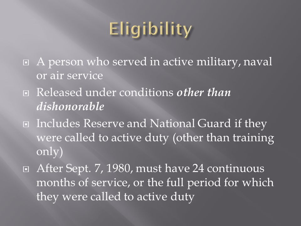  A person who served in active military, naval or air service  Released under conditions other than dishonorable  Includes Reserve and National Gua