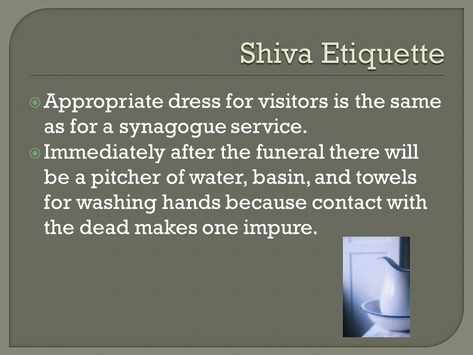  Appropriate dress for visitors is the same as for a synagogue service.
