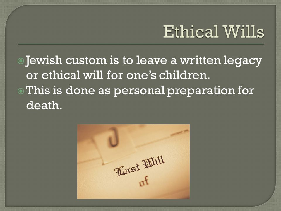  Jewish custom is to leave a written legacy or ethical will for one's children.