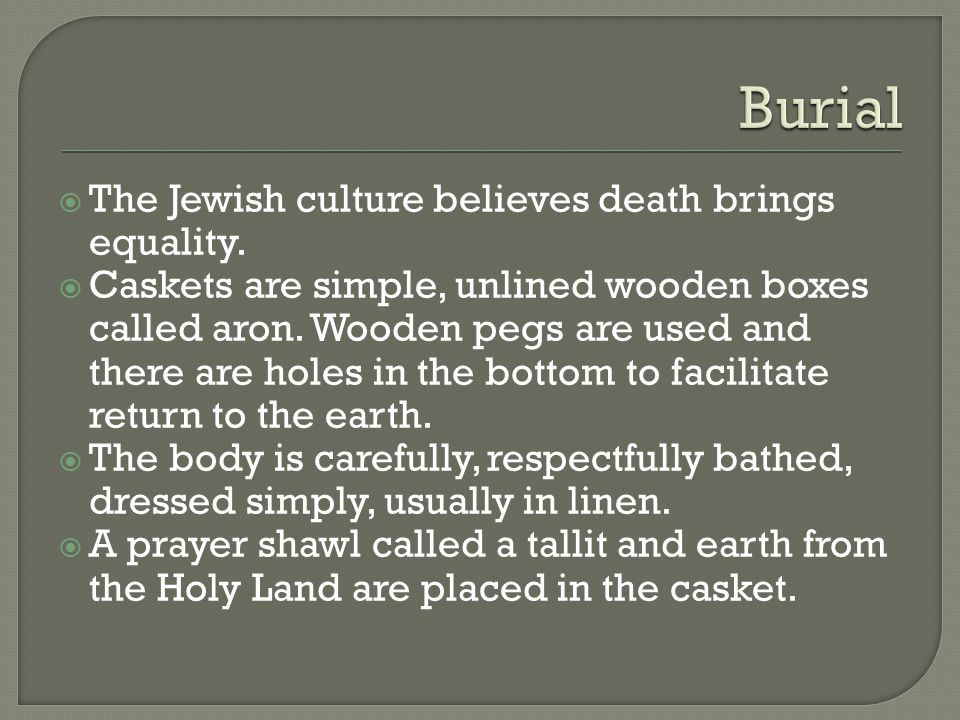  The Jewish culture believes death brings equality.