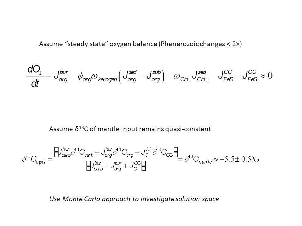 "Assume ""steady state"" oxygen balance (Phanerozoic changes < 2×) Assume δ 13 C of mantle input remains quasi-constant Use Monte Carlo approach to inves"