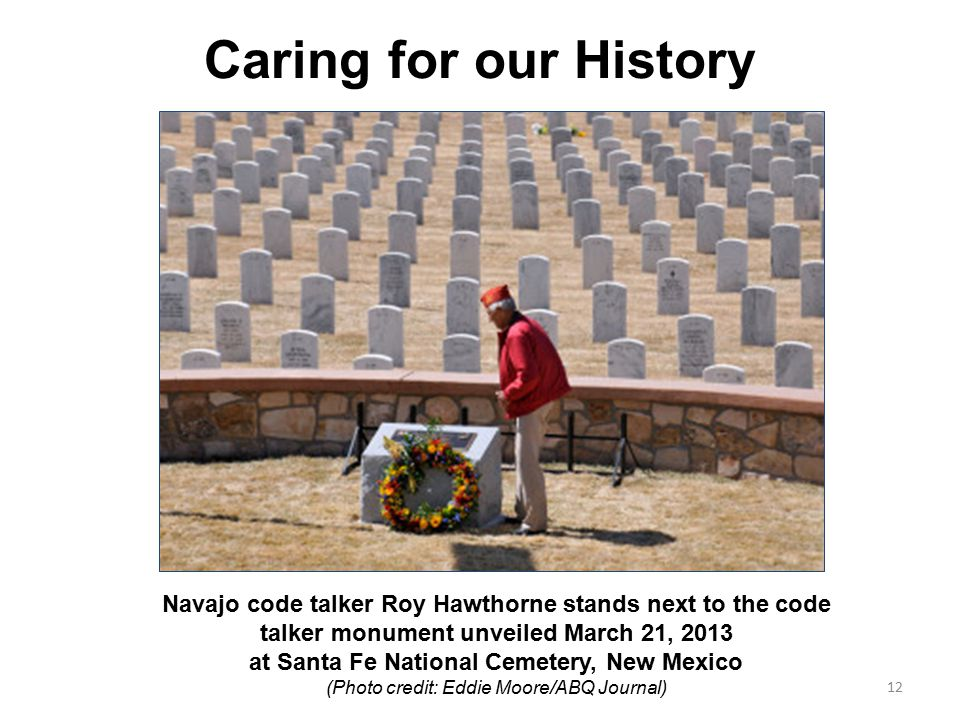 Caring for our History Navajo code talker Roy Hawthorne stands next to the code talker monument unveiled March 21, 2013 at Santa Fe National Cemetery,