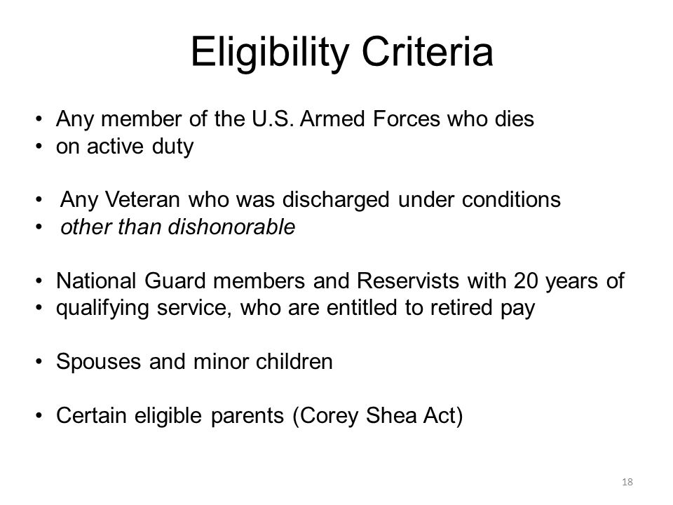 18 Any member of the U.S. Armed Forces who dies on active duty Any Veteran who was discharged under conditions other than dishonorable National Guard