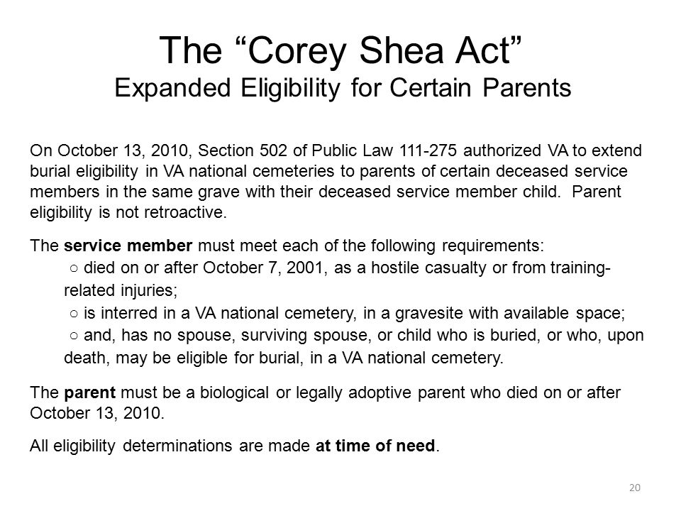 20 On October 13, 2010, Section 502 of Public Law 111-275 authorized VA to extend burial eligibility in VA national cemeteries to parents of certain deceased service members in the same grave with their deceased service member child.