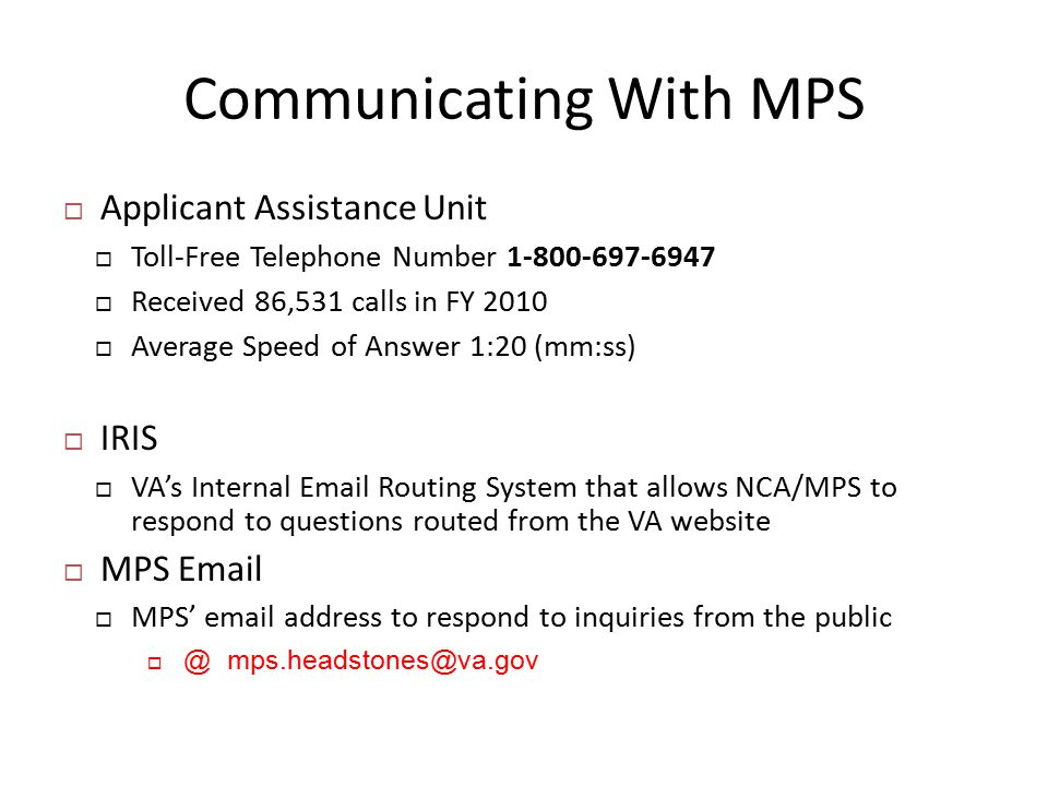 Communicating With MPS  Applicant Assistance Unit  Toll-Free Telephone Number 1-800-697-6947  Received 86,531 calls in FY 2010  Average Speed of A