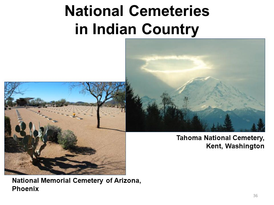 National Cemeteries in Indian Country Tahoma National Cemetery, Kent, Washington National Memorial Cemetery of Arizona, Phoenix 36