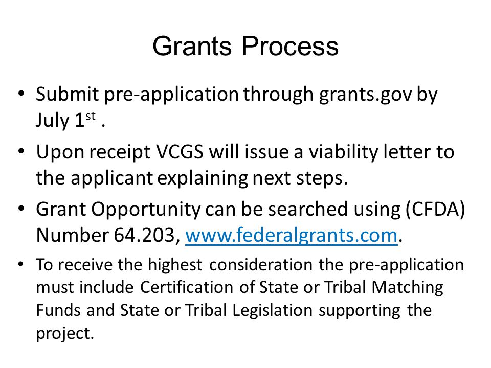 Submit pre-application through grants.gov by July 1 st. Upon receipt VCGS will issue a viability letter to the applicant explaining next steps. Grant