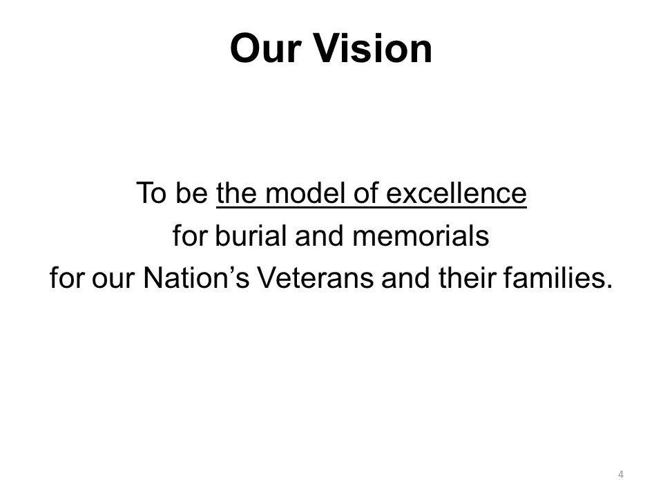Our Vision To be the model of excellence for burial and memorials for our Nation's Veterans and their families. 4