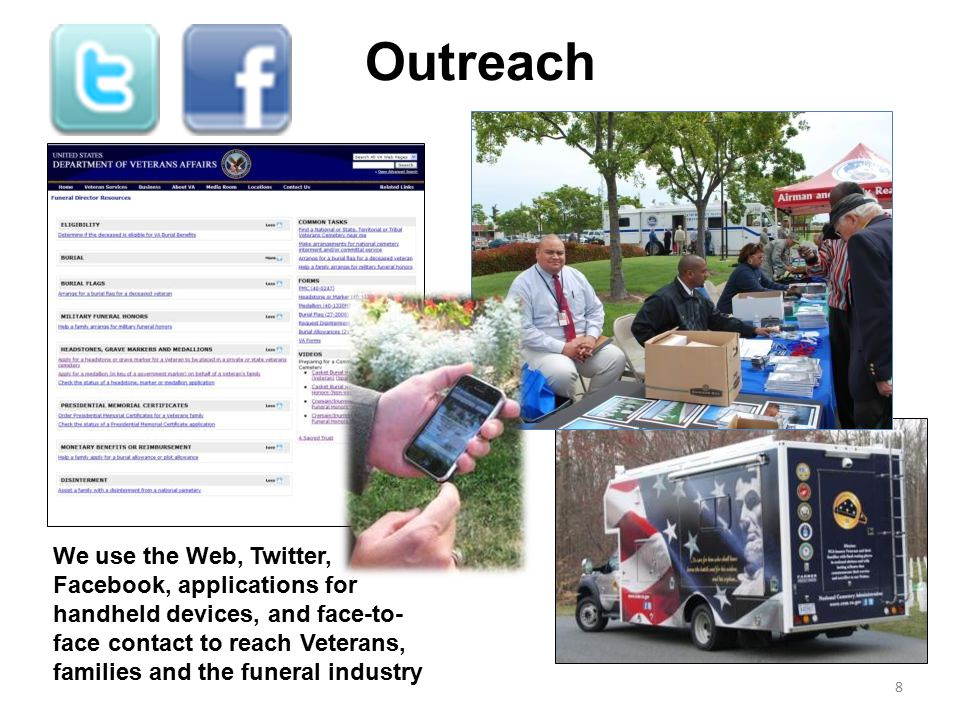 Outreach We use the Web, Twitter, Facebook, applications for handheld devices, and face-to- face contact to reach Veterans, families and the funeral i