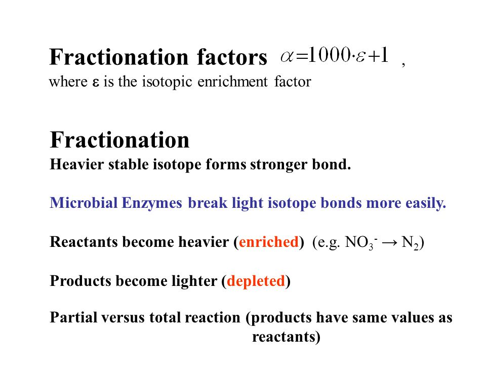 Fractionation factors, where  is the isotopic enrichment factor Fractionation Heavier stable isotope forms stronger bond.