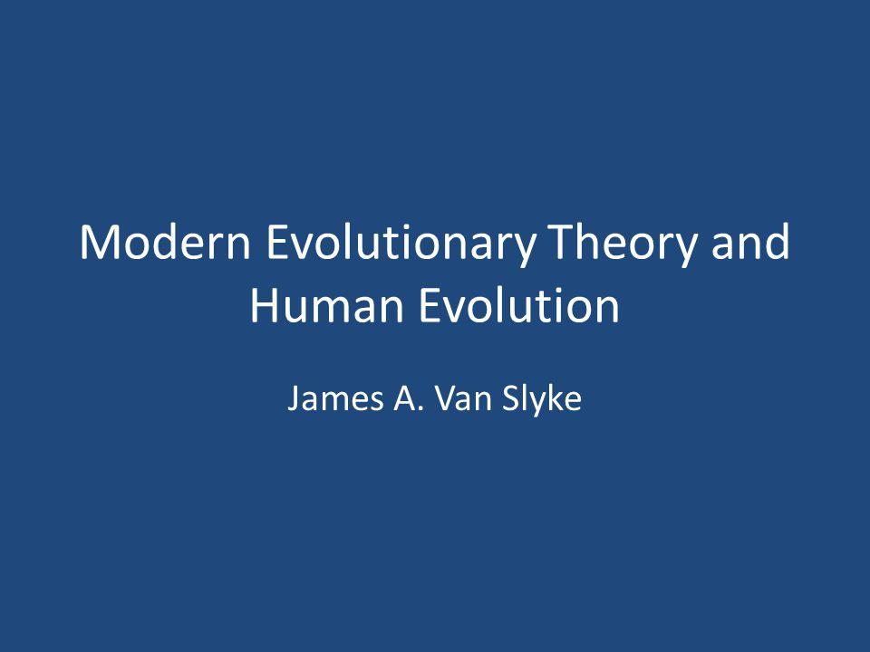 Modern Evolutionary Theory and Human Evolution James A. Van Slyke