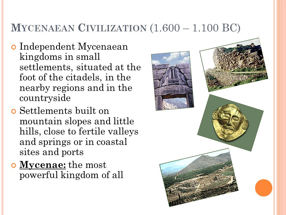 M YCENAEAN C IVILIZATION (1.600 – 1.100 BC) Independent Mycenaean kingdoms in small settlements, situated at the foot of the citadels, in the nearby r