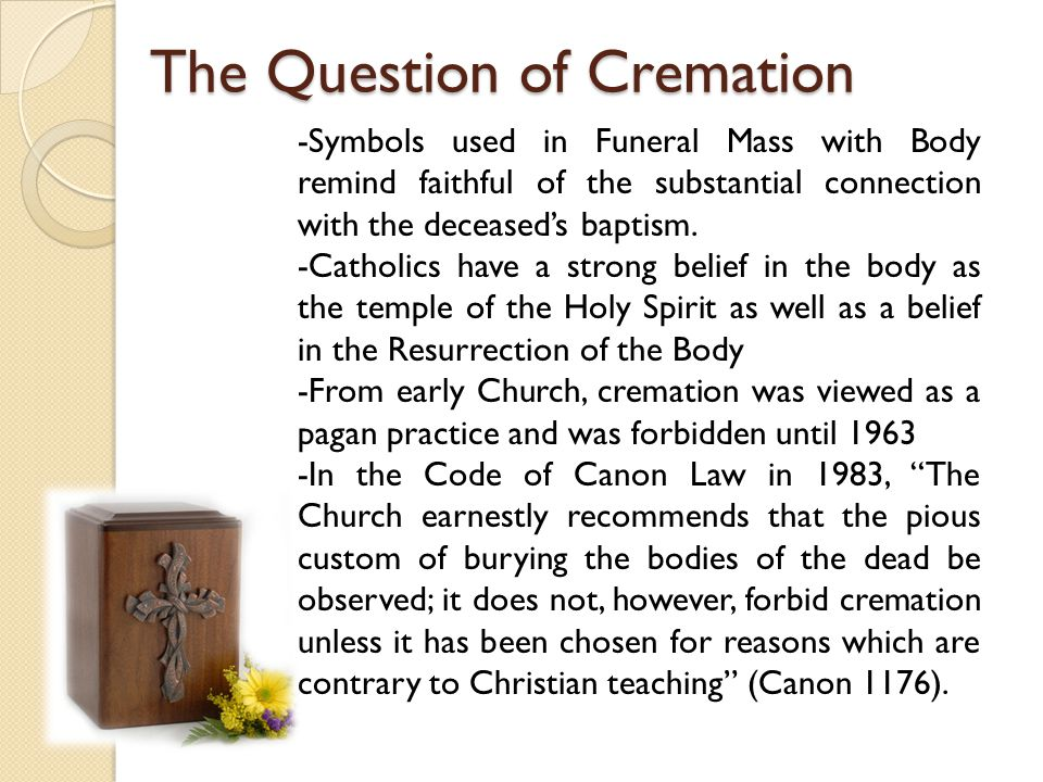 The Question of Cremation -Symbols used in Funeral Mass with Body remind faithful of the substantial connection with the deceased's baptism.