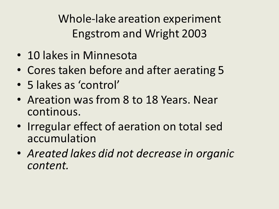 Whole-lake areation experiment Engstrom and Wright 2003 10 lakes in Minnesota Cores taken before and after aerating 5 5 lakes as 'control' Areation was from 8 to 18 Years.