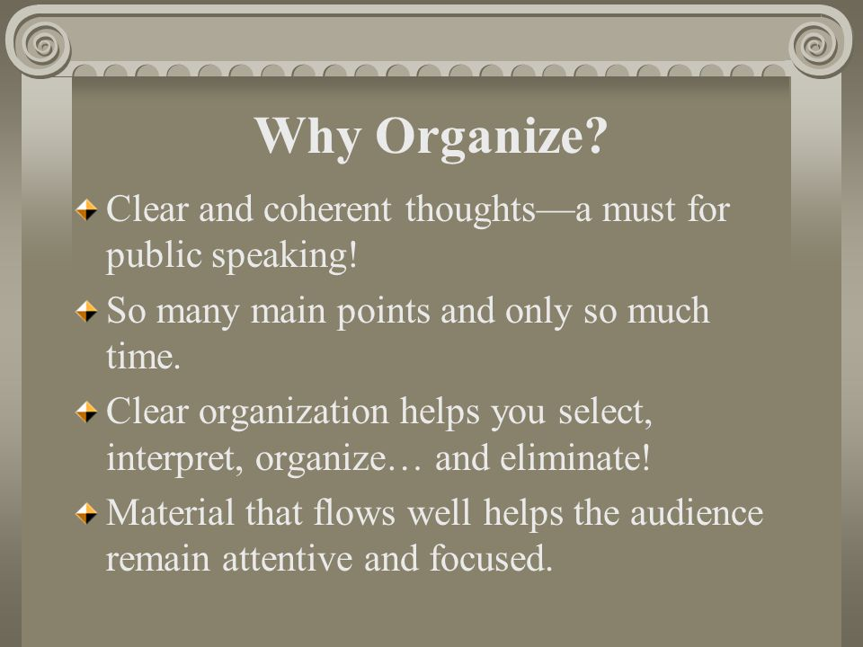Why Organize.Clear and coherent thoughts—a must for public speaking.