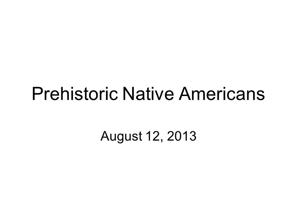 Questions: 1) What is the earliest known prehistoric Native American group.
