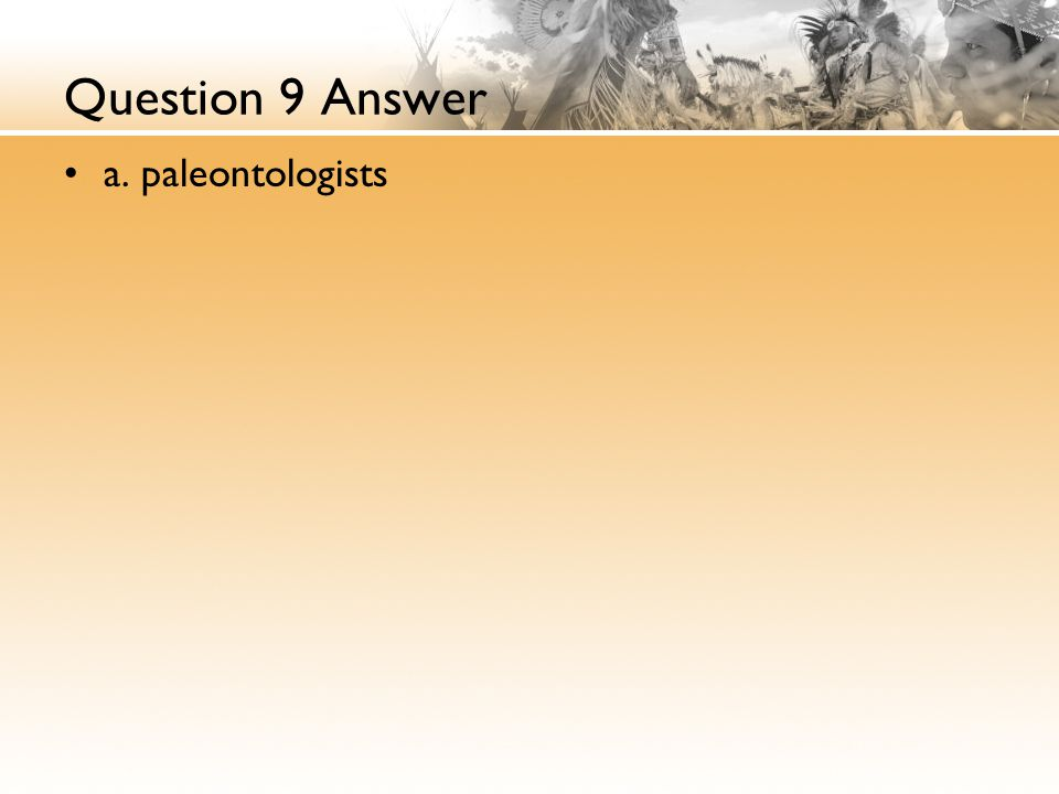 Question 9 Answer a. paleontologists