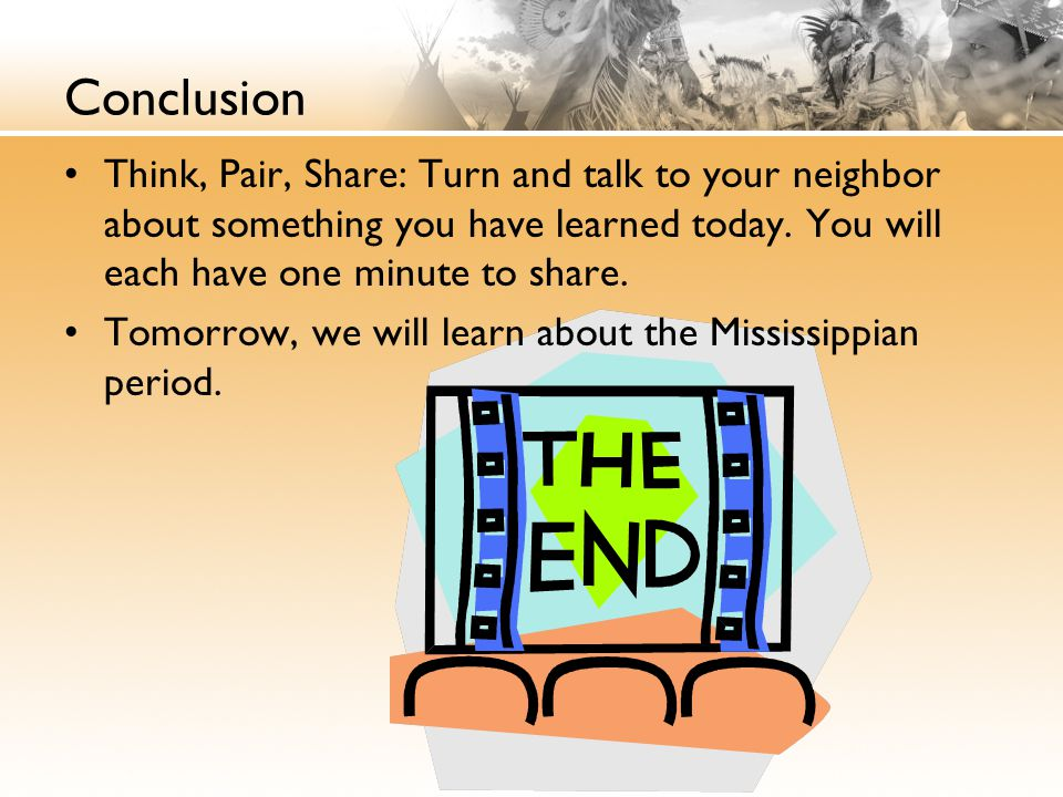 Conclusion Think, Pair, Share: Turn and talk to your neighbor about something you have learned today. You will each have one minute to share. Tomorrow