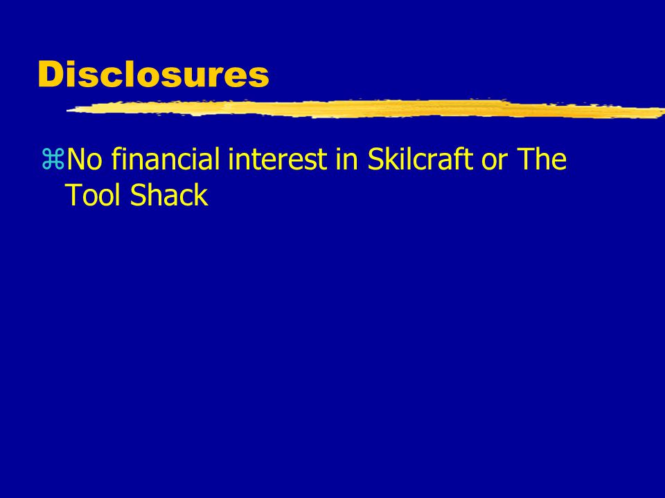 Disclosures zNo financial interest in Skilcraft or The Tool Shack
