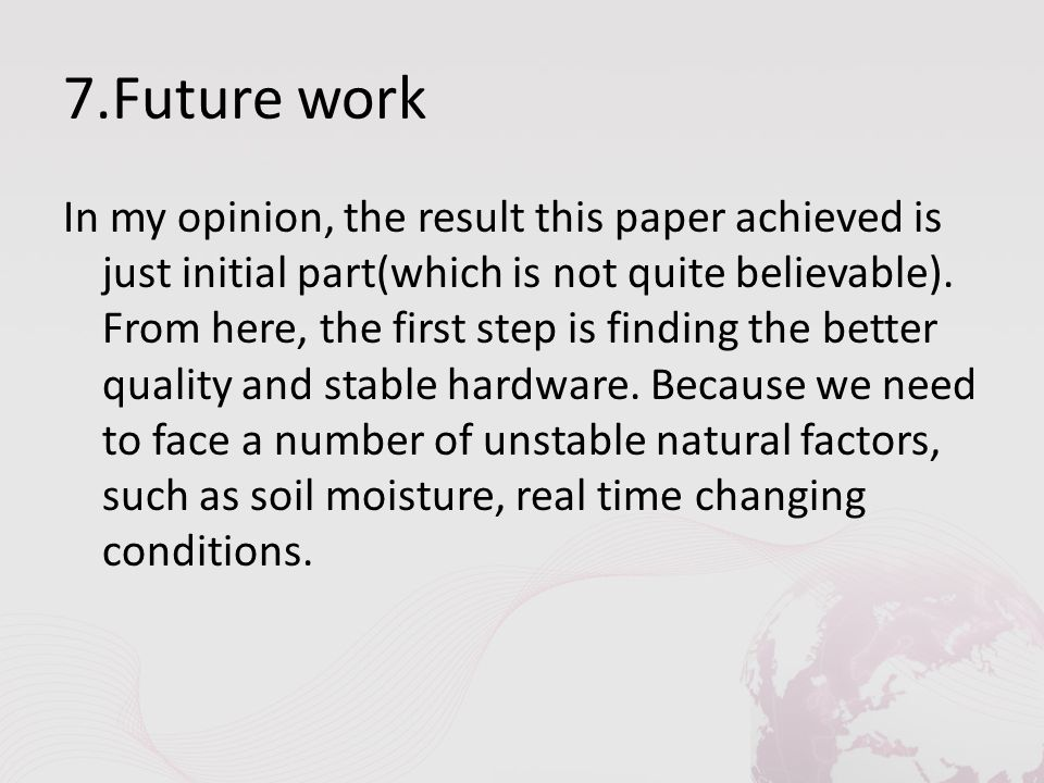 7.Future work In my opinion, the result this paper achieved is just initial part(which is not quite believable). From here, the first step is finding