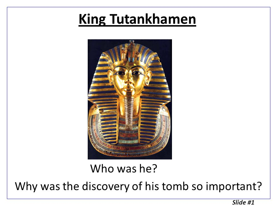King Tutankhamen Who was he Why was the discovery of his tomb so important Slide #1