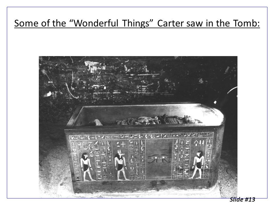 Objects from King Tut's tomb can give us clues about life in Ancient Egypt From these clues we can learn about: 1.Daily life in Ancient Egypt 2.Ancient Egyptian burial practices and religion 3.Geography and trade in Ancient Egypt 4.Power and politics in Ancient Egypt Slide #14