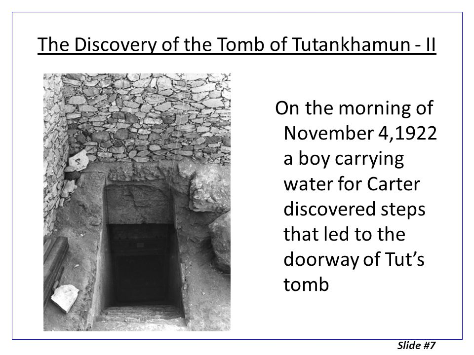 Two weeks later, Lord Carnarvon, who was paid for his work, joined Carter in the Valley of the Kings Carter made a hole in the doorway and had a first look at the tomb by candle light.