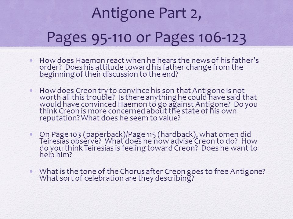 Antigone Part 2, Pages 95-110 or Pages 106-123 How does Haemon react when he hears the news of his father's order.