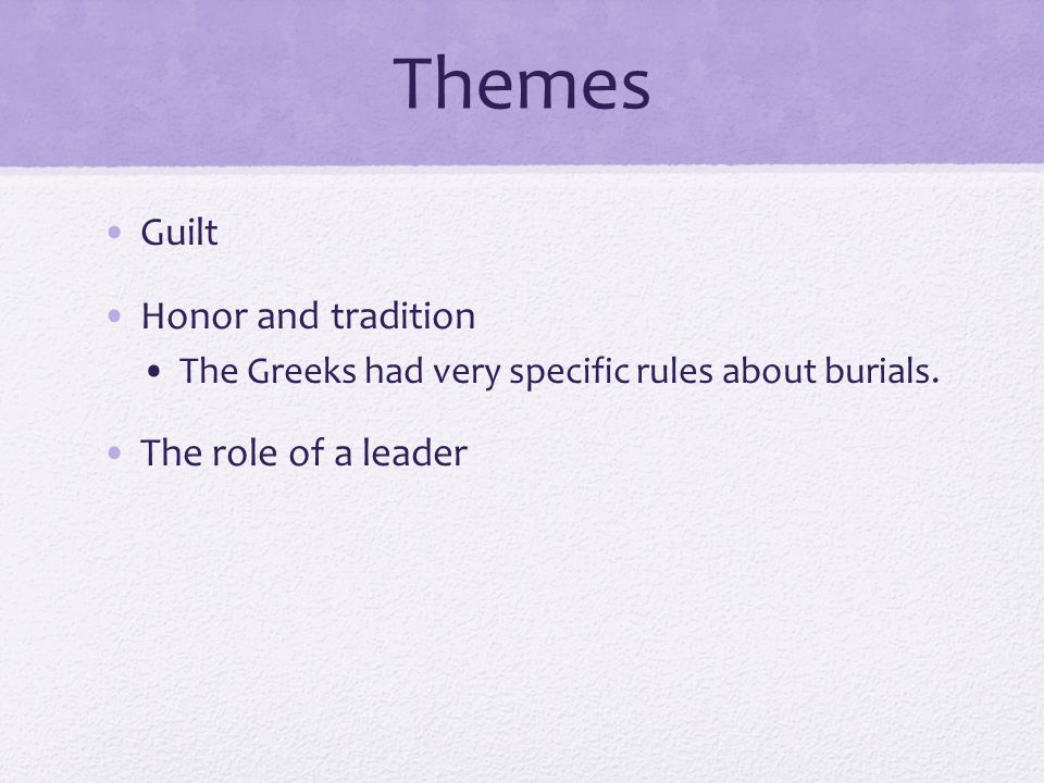 Themes Guilt Honor and tradition The Greeks had very specific rules about burials.