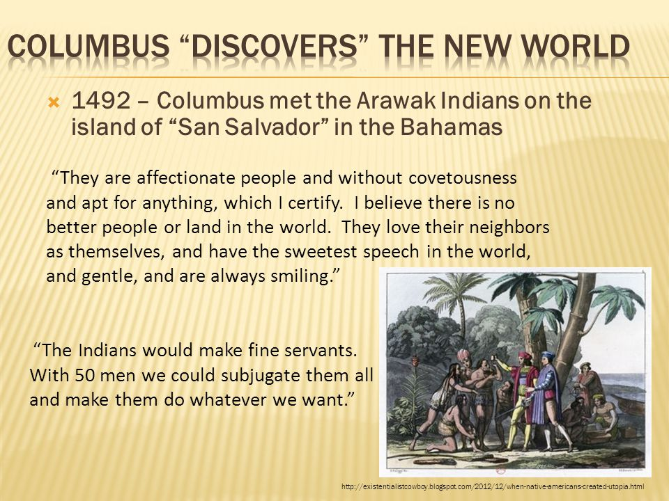 """ 1492 – Columbus met the Arawak Indians on the island of """"San Salvador"""" in the Bahamas """"They are affectionate people and without covetousness and apt"""