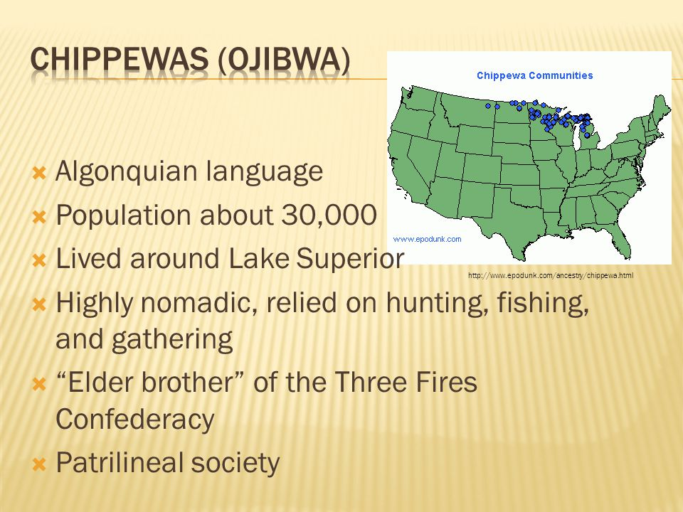 """ Algonquian language  Population about 30,000  Lived around Lake Superior  Highly nomadic, relied on hunting, fishing, and gathering  """"Elder brot"""