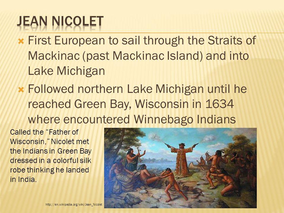  First European to sail through the Straits of Mackinac (past Mackinac Island) and into Lake Michigan  Followed northern Lake Michigan until he reac