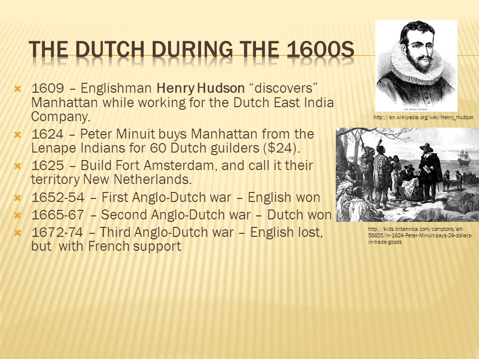 """ 1609 – Englishman Henry Hudson """"discovers"""" Manhattan while working for the Dutch East India Company.  1624 – Peter Minuit buys Manhattan from the L"""