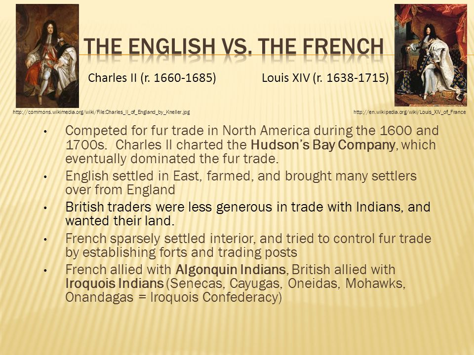 Competed for fur trade in North America during the 1600 and 1700s. Charles II charted the Hudson's Bay Company, which eventually dominated the fur tra