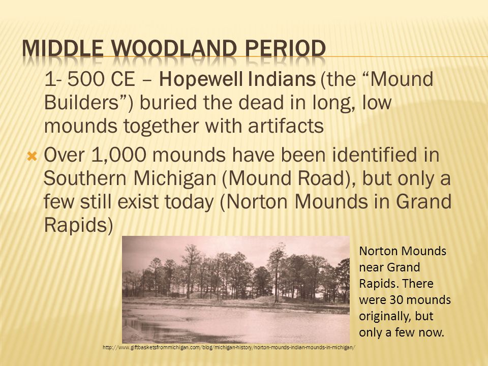 """1- 500 CE – Hopewell Indians (the """"Mound Builders"""") buried the dead in long, low mounds together with artifacts  Over 1,000 mounds have been identifi"""