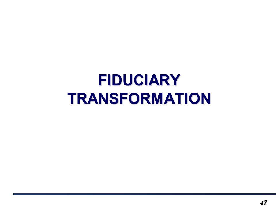4747 FIDUCIARY TRANSFORMATION
