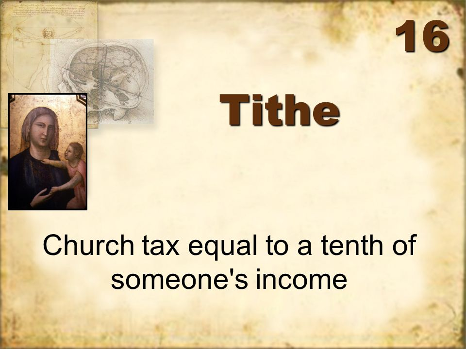 TitheTithe Church tax equal to a tenth of someone s income 16