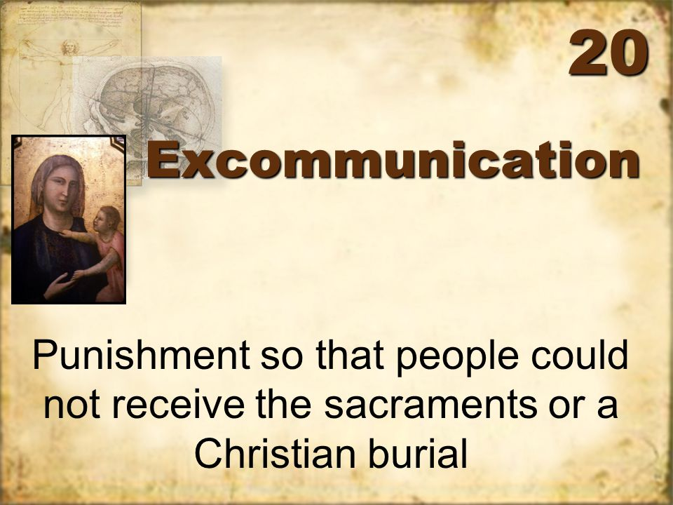 ExcommunicationExcommunication Punishment so that people could not receive the sacraments or a Christian burial 20