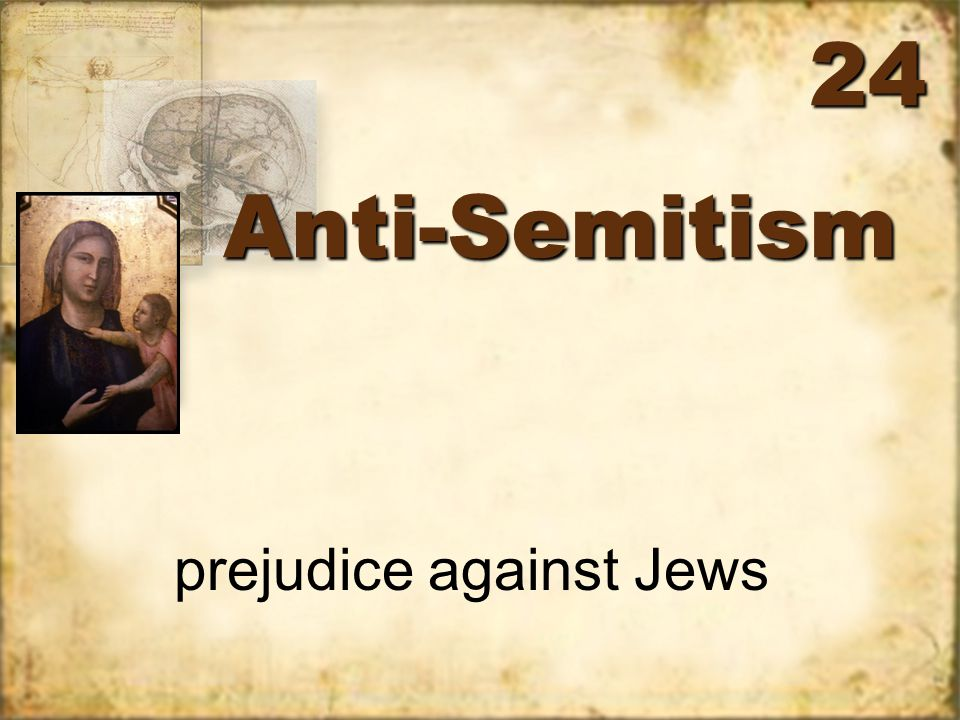 Anti-SemitismAnti-Semitism prejudice against Jews 24