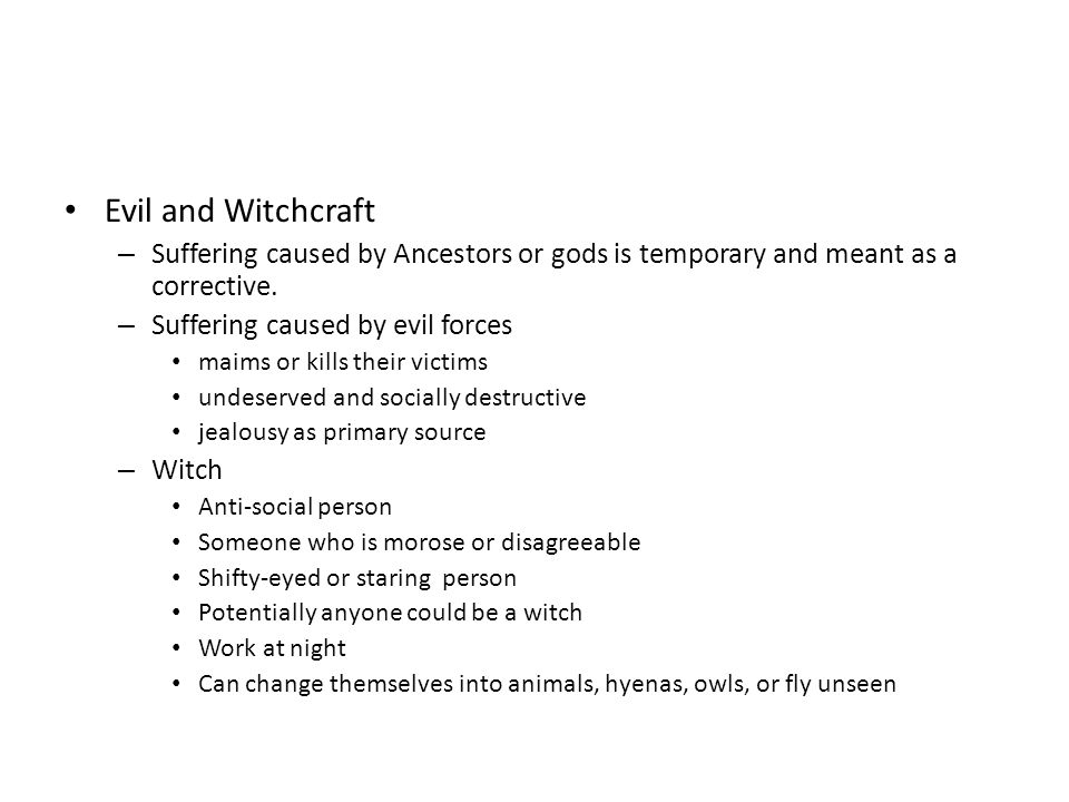 Evil and Witchcraft – Suffering caused by Ancestors or gods is temporary and meant as a corrective.