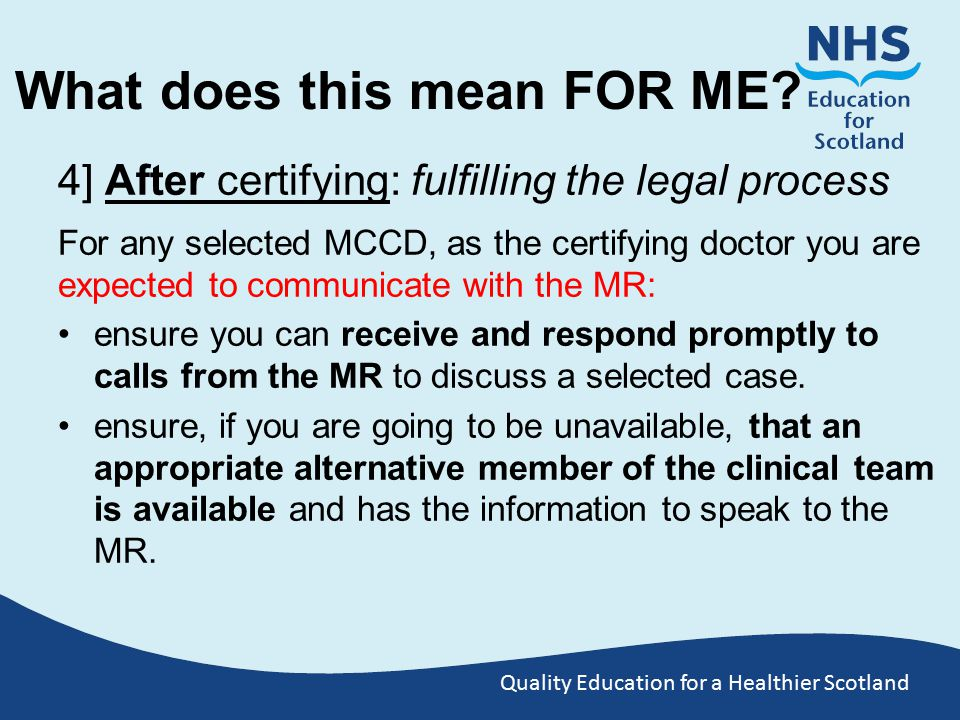 Quality Education for a Healthier Scotland What does this mean FOR ME? 4] After certifying: fulfilling the legal process For any selected MCCD, as the
