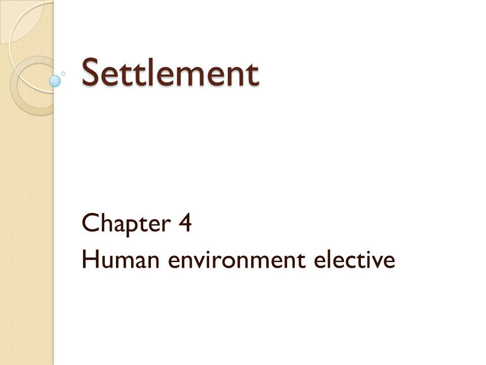 Settlement Chapter 4 Human environment elective