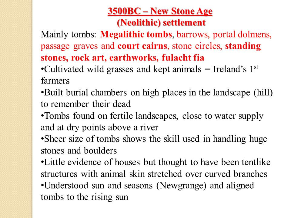 3500BC – New Stone Age (Neolithic) settlement (Neolithic) settlement Mainly tombs: Megalithic tombs, barrows, portal dolmens, passage graves and court