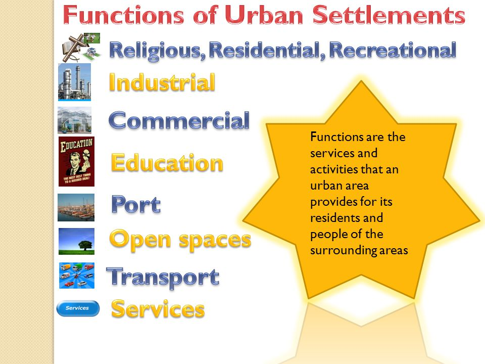 Functions are the services and activities that an urban area provides for its residents and people of the surrounding areas