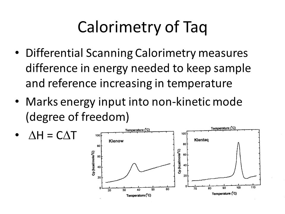 Calorimetry of Taq Differential Scanning Calorimetry measures difference in energy needed to keep sample and reference increasing in temperature Marks