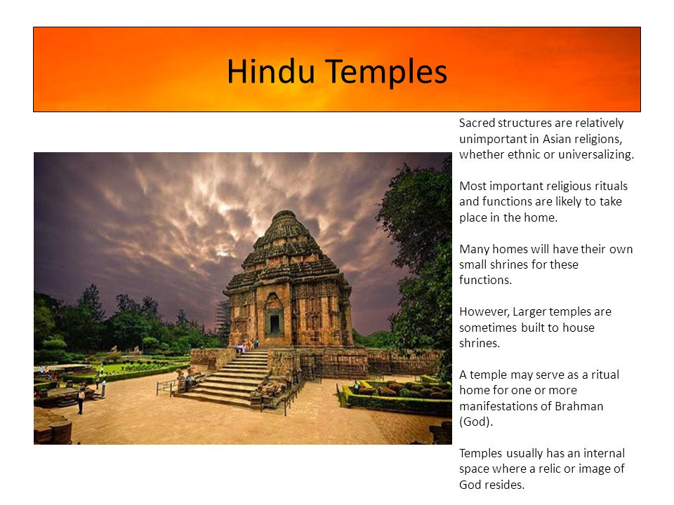 Hindu Temples Sacred structures are relatively unimportant in Asian religions, whether ethnic or universalizing.