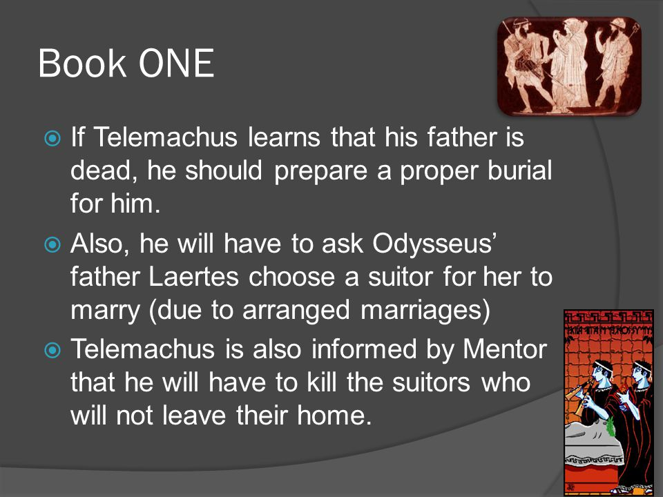 Book ONE  If Telemachus learns that his father is dead, he should prepare a proper burial for him.