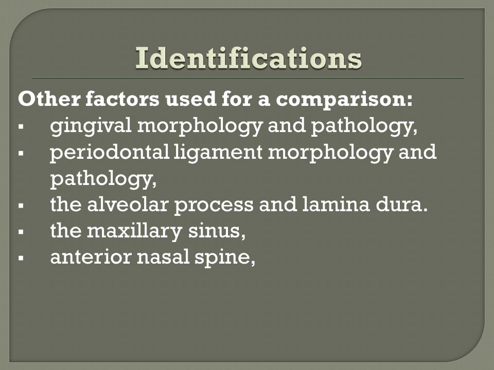 Other factors used for a comparison:  gingival morphology and pathology,  periodontal ligament morphology and pathology,  the alveolar process and lamina dura.